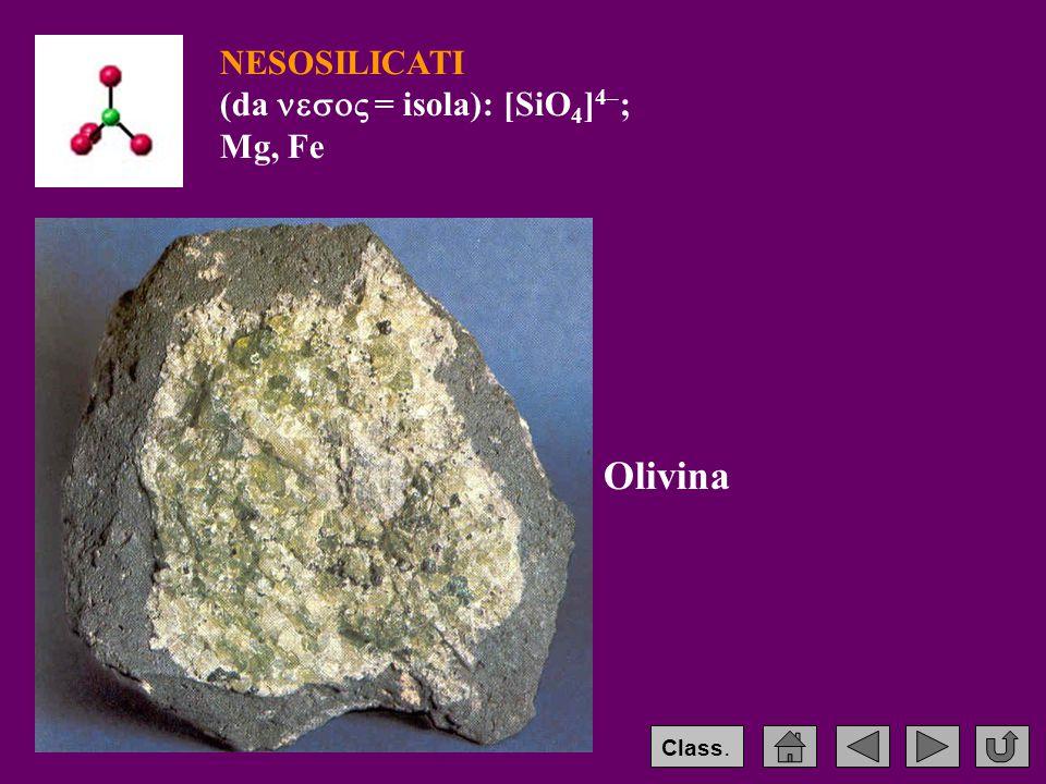 NESOSILICATI (da  = isola): [SiO4]4–; Mg, Fe Olivina Class.
